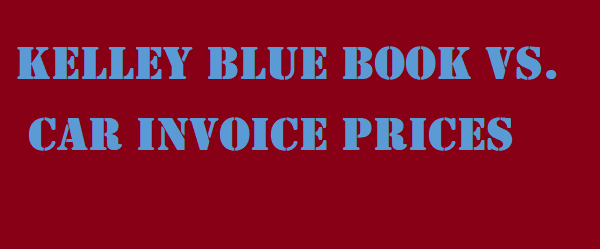 Kelley Blue Book Vs Car Invoice Prices Get All Information About - Get car invoice price